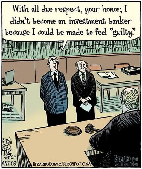 With All Due Respect Your Honor I Didn't Become An Investment Banker Because I Could Be Made To Feel Guilty