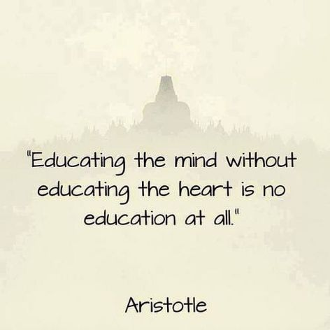 Aristotle Educating The Mind Without Educating The Heart Is No Education At All