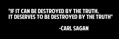 Carl Sagan If It Can Be Destroyed By The Truth It Deserves To Be Destoryed By The Truth