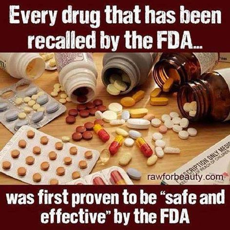 Every Drug That Has Been Recalled By The FDA Was First Proven To Be Safe And Effective By The FDA