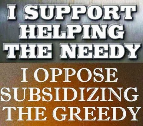 I Support Helping The Needy I Oppose Subsidizing The Greedy