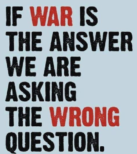 If War Is The Answer We Are Asking The Wrong Question