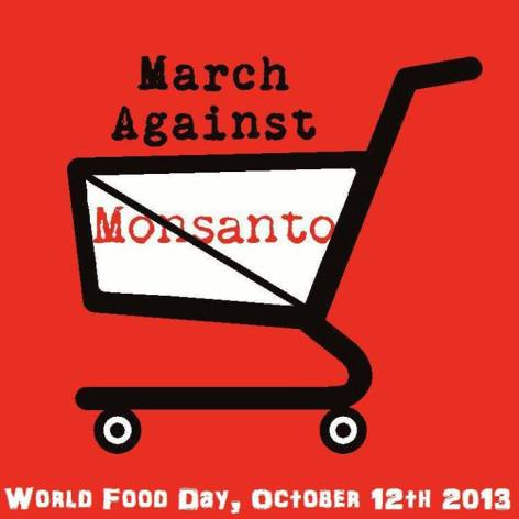 March Against Monsanto World Food Day October 12th 2013
