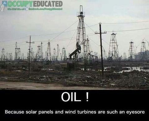 Oil Because Solar Panels And Wind Turbines Are Such An Eyesore