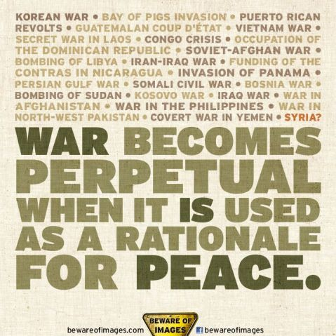 War Becomes Perpetual When It Is Used As A Rationale For Peace