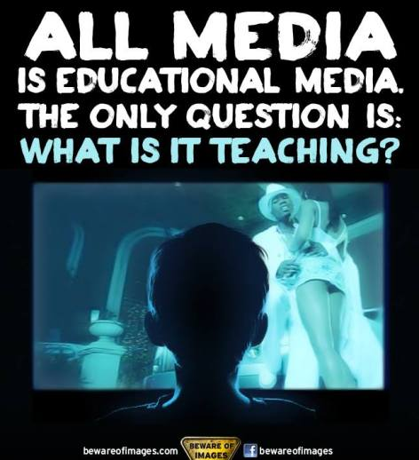 All Media Is Educational Media The Only Question Is What Is It Teaching