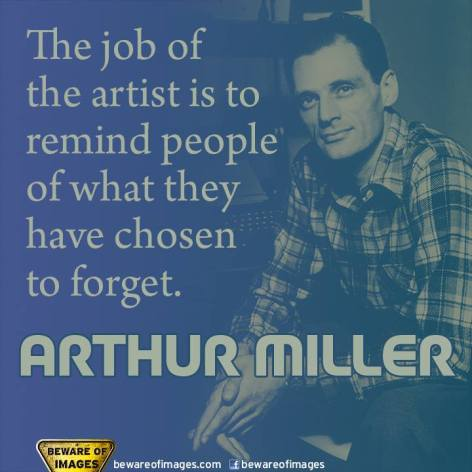 Arthur Miller The Job Of The Artist Is To Remind People Of What They Have Chose To Forget