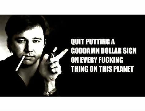 Bill Hicks Quit Putting A Goddamn Dollar Sign On Every Fucking Thing On This Planet