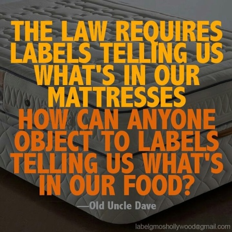 Old Uncle Dave The Law Requires Labels Telling Us What's In Our Mattresses How Can Anyone Object To Labels Telling Us What's In Our Food