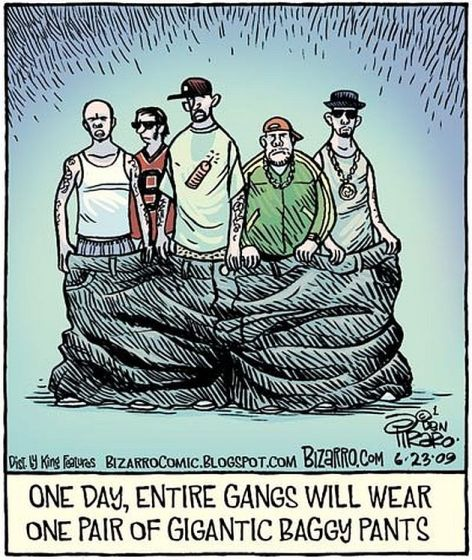 One Day Entire Gangs Will Wear One Pair Of Gigantic Baggy Pants