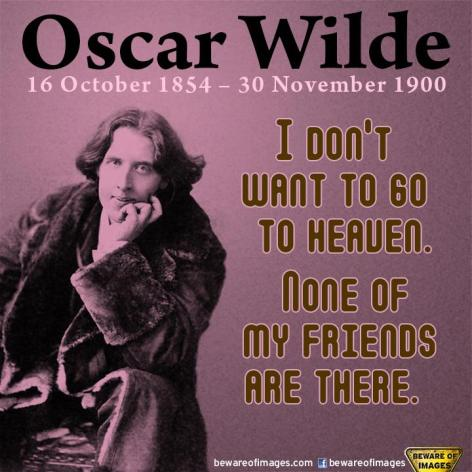 Oscar Wilde I Don't Want To Go To Heaven None Of My Friends Are There