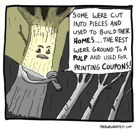 Some Were Cut Into Pieces And Used To Build Their Homes The Rest Were Ground To A Pulp And Used For Printing Coupons