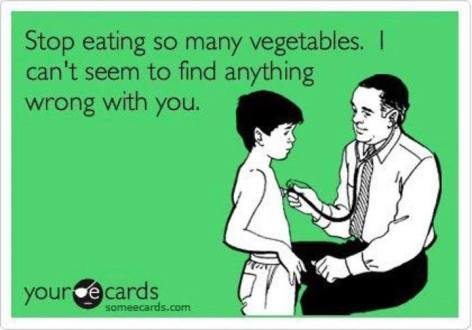 Stop Eating So Many Vegetables I Can't Seem To Find Anything Wrong With You