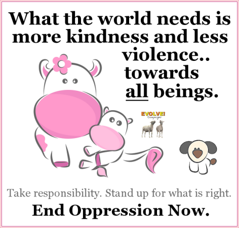 What The World Needs Is More Kindness And Less Violence Towards All Beings