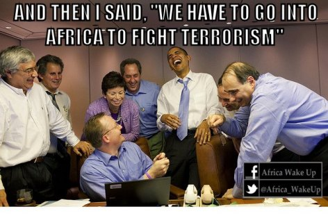 And Then I Said We Have To Go Into Africa To Fight Terrorism