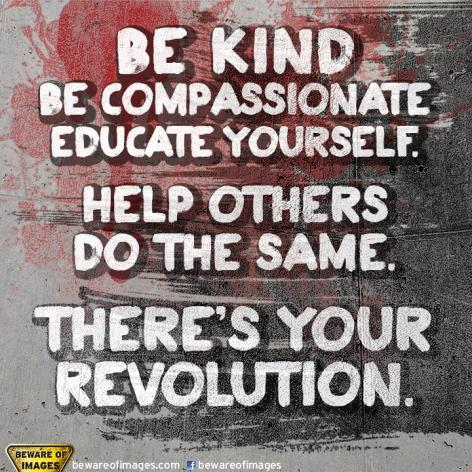 be kind be compassionate educate yourself