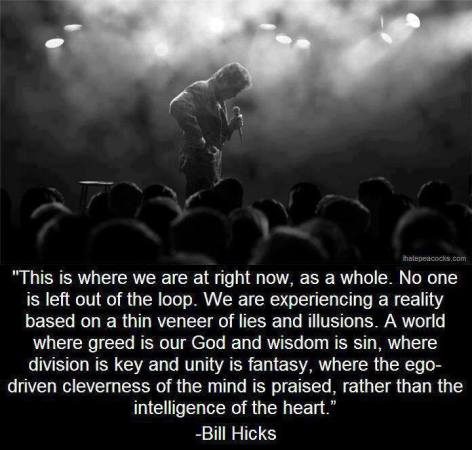 Bill Hicks this is where we are at