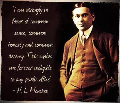 H.L. Mencken I am strongly in favor