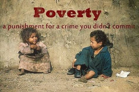 Poverty A Punishment For A Crime You Didn't Commit