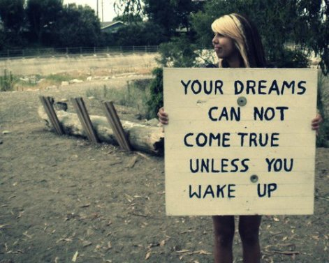 Your Dreams Cannot Come True Unless You Wake Up