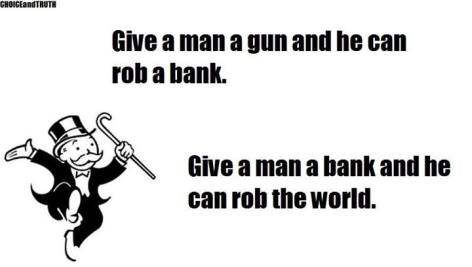 give a man a gun and he can rob a bank