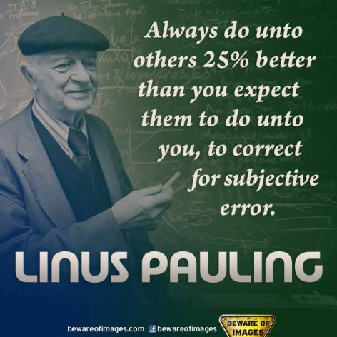 Linus Pauling always do unto others