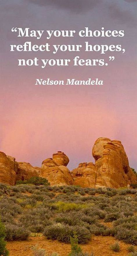Nelson Mandela may your choices reflect your hopes not your fears