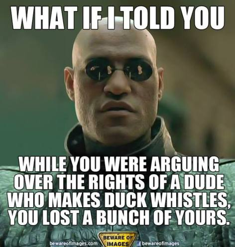 what if I told you while you were arguing over the rights of a dude who makes duck whistles