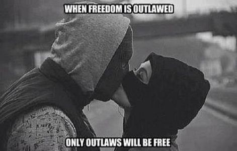 when freedom is outlawed only outlaws