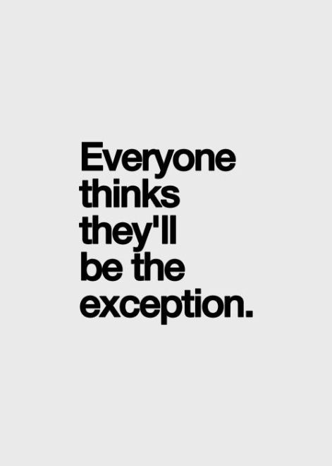 Everyone Thinks They'll Be The Exception