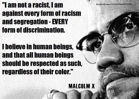 Malcolm X I Am Not A Racist I Am Against