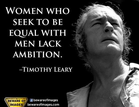 Timothy Leary Women who seek to be